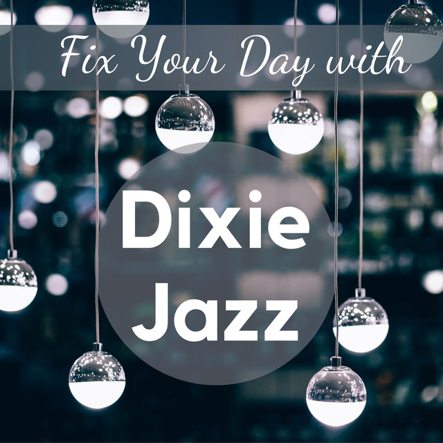 Fix Your Day with Dixie Jazz (Best Positive Vibes of Dixieland 2021)