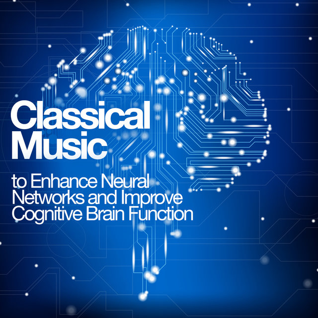 Classical Music to Enhance Neural Networks and Improve Cognitive Brain Function
