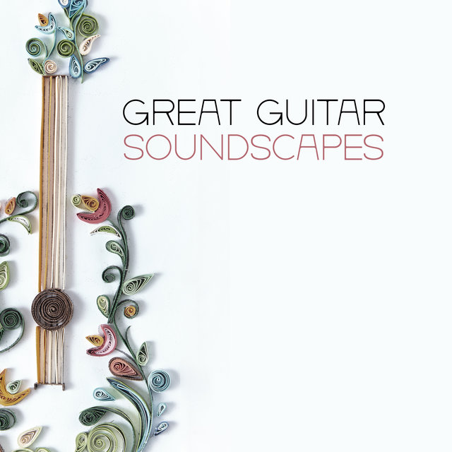 Great Guitar Soundscapes - Relax with Brilliant Jazz Melodies