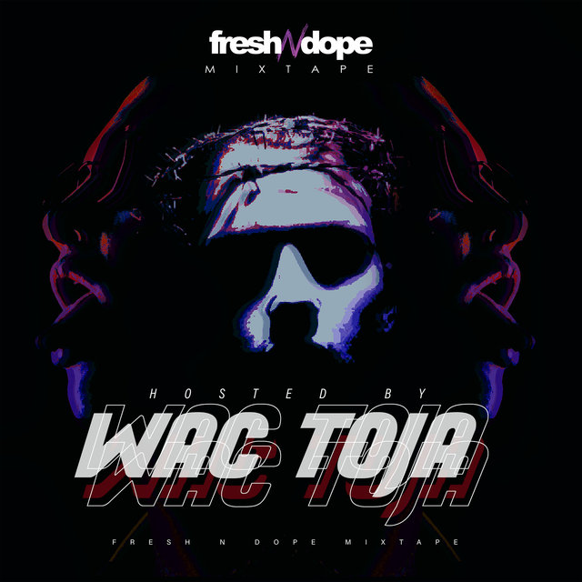 Fresh N Dope Mixtape (Hosted By Wac Toja)