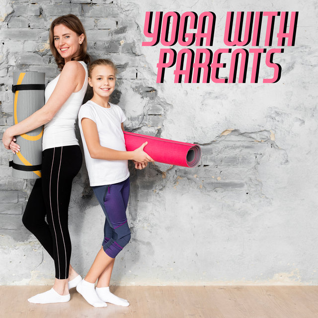 Yoga with Parents - First Yoga Training for a Child, Spending Time Together, Learning New Things through Play, Positive Vibes