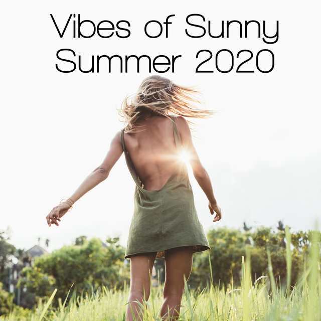 Vibes of Sunny Summer 2020 - Good and Unforgettable Memories, Summer Moments, Rest