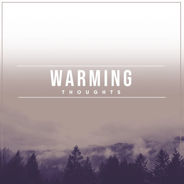 # Warming Thoughts