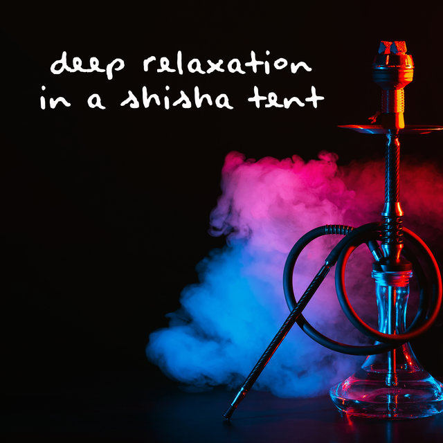 Deep Relaxation in a Shisha Tent - Take a Break from Sunbathing and Rest with the Ambient Sounds of Chillout Music, Slowing Down, Under the Palms, Temple of Meditation, Soul Dreaming