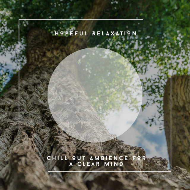 Hopeful Relaxation - Chill Out Ambience For A Clear Mind