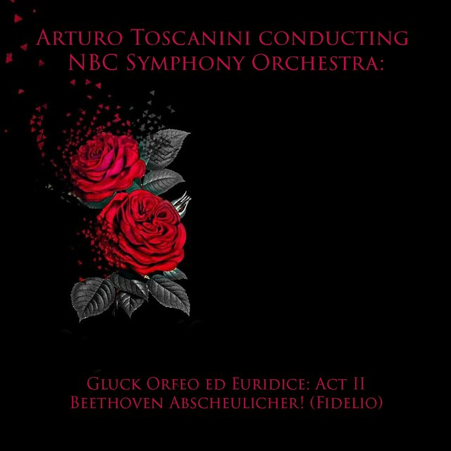 Arturo toscanini conducting NBC symphony orchestra: gluck orfeo ed euridice: act II / Beethoven abscheulicher! (Fidelio)