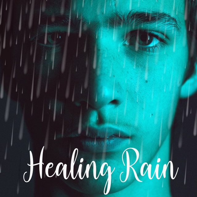 Healing Rain: Combination of Relaxing Music and Calming Sounds of Nature