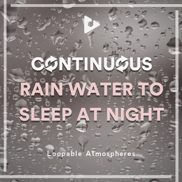 Continuous Rain Water to Sleep at Night