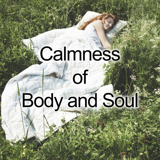 Calmness of Body and Soul – 2020 New Age Music Set for Total Relax, Rest, Calm Down and Perfect Sleep