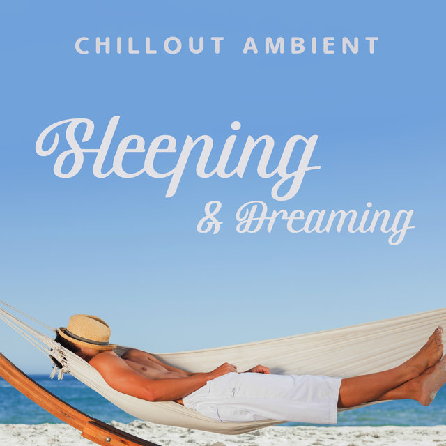 Chillout Ambient Sleeping & Dreaming 2020