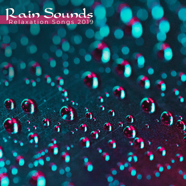 Rain Sounds Relaxation Songs 2019