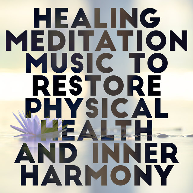 Healing Meditation Music to Restore Physical Health and Inner Harmony