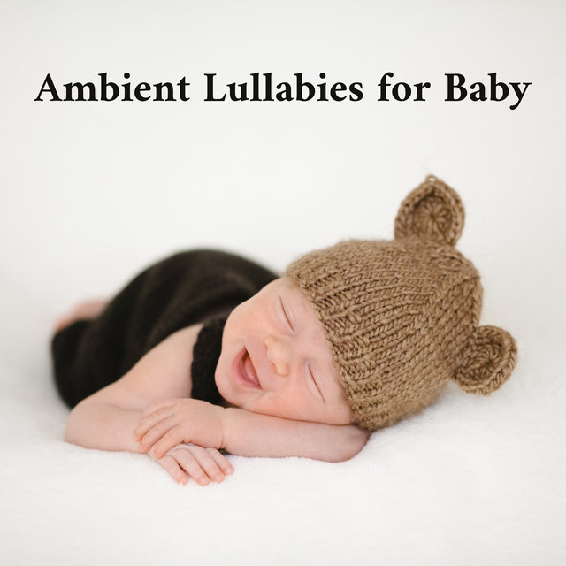 Ambient Lullabies for Baby - Natural Sleep, Bedtime Music, Good Night Baby, Quiet Sleep, Calm Baby Dreaming