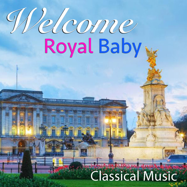 Welcome Royal Baby Classical Music