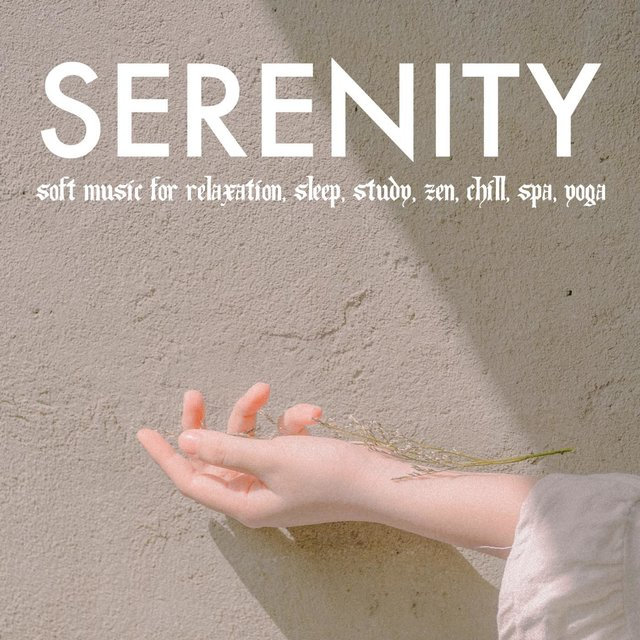 Serenity: Soft Music For Relaxation, Sleep, Study, Zen, Chill, Spa, Yoga