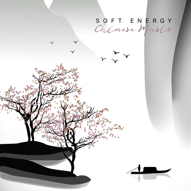 Soft Energy Chinese Music – Traditional Asian Sounds for Relax, Sleep, Meditation or Rest