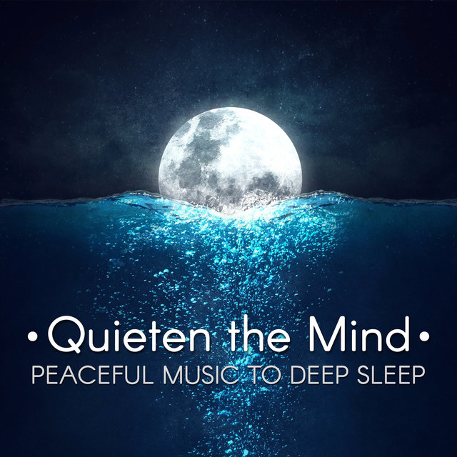 Quieten the Mind – Peaceful Music to Deep Sleep, Cure for Insomnia, Healing Sounds for Relaxation