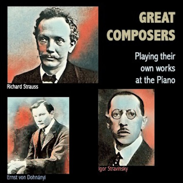Great Composers Playing their own works at the Piano