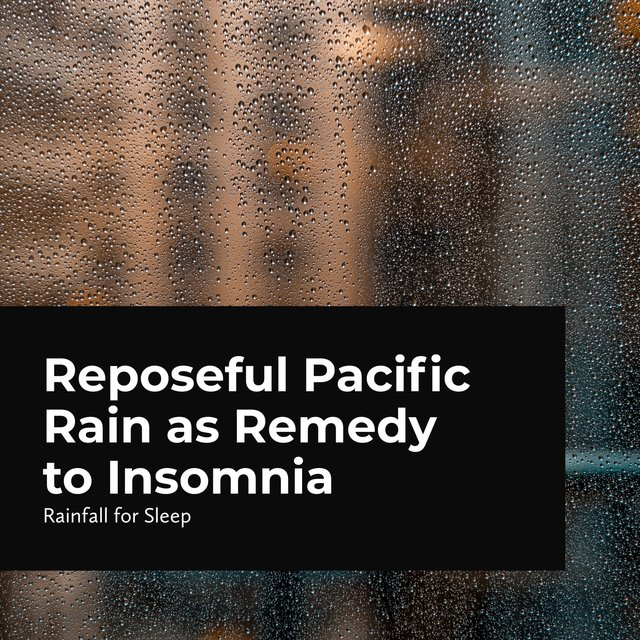 Reposeful Pacific Rain as Remedy to Insomnia