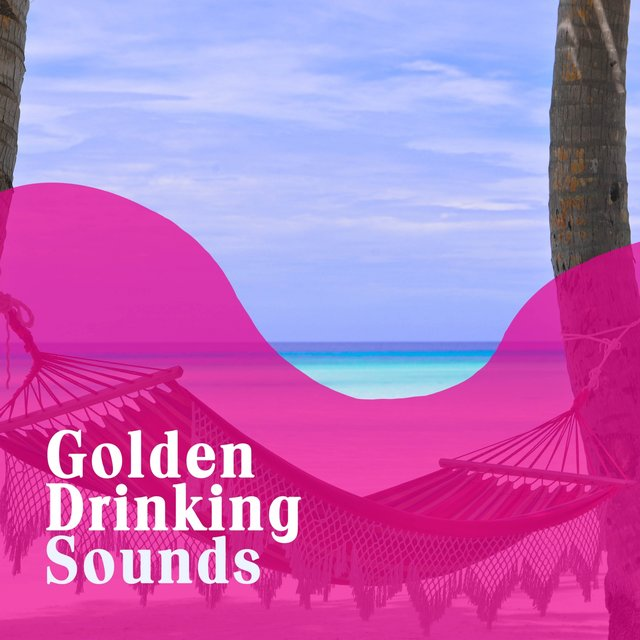 Golden Drinking Sounds