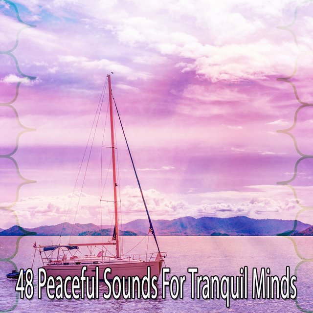 48 Peaceful Sounds for Tranquil Minds