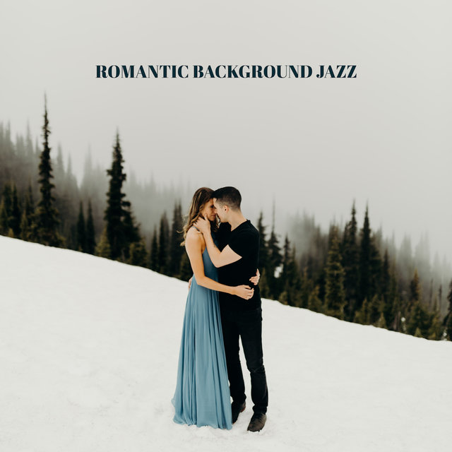 Romantic Background Jazz: Music for Lovers - For a Date, an Anniversary or a Romantic Time only for Two