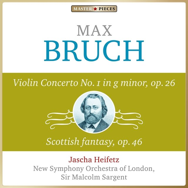 Masterpieces Presents Max Bruch: Violin Concerto No. 1 in G Minor, Op. 26 & Scottish Fantasy, Op. 46
