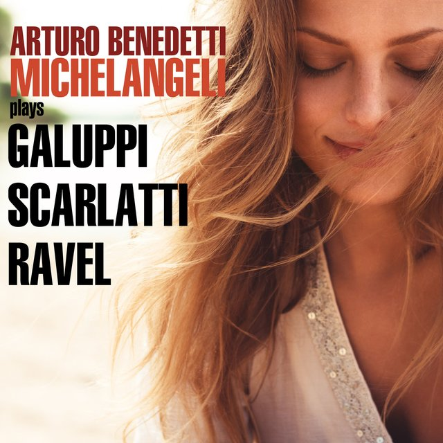 Michelangeli Plays Galuppi, Scarlatti & Ravel
