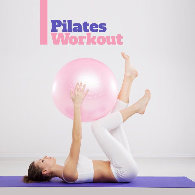 Pilates Workout: Music for Stretching, Yoga and Isometric Exercises for a Beautiful and Sexy Body