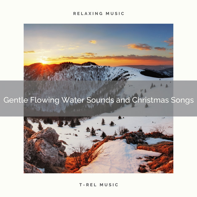 Gentle Flowing Water Sounds and Christmas Songs