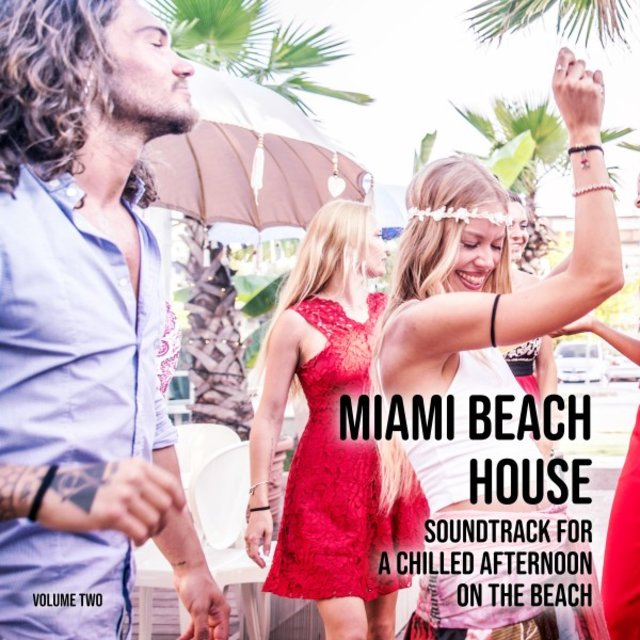 Miami Beach House: Soundtrack for a Chilled Afternoon on the Beach, Vol. 2