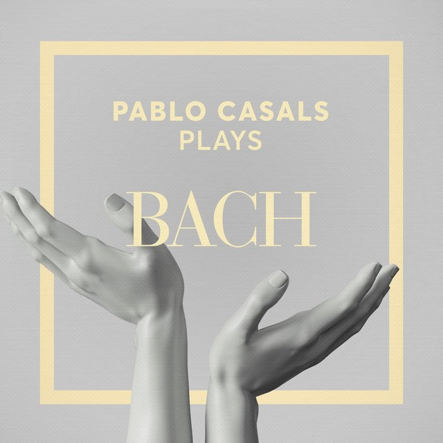 Pablo Casals Plays Bach