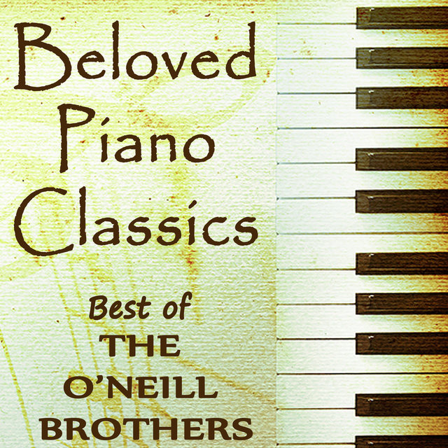 Beloved Piano Classics - Best of The O'Neill Brothers