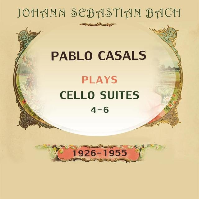 Pablo Casals plays: Johann Sebastian Bach: Cello Suites 4-6 (1926-1955)
