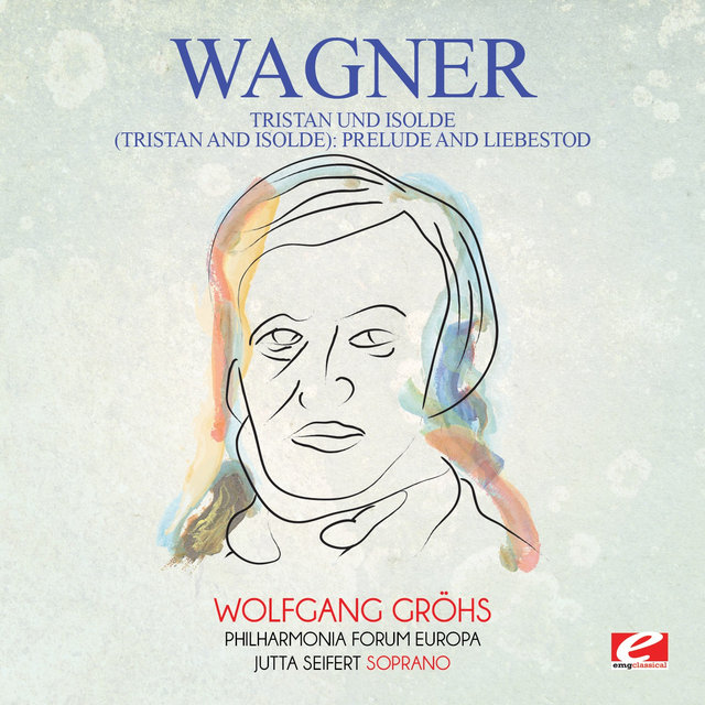 Wagner: Tristan Und Isolde (Tristan and Isolde): Prelude and Liebestod [Digitally Remastered]