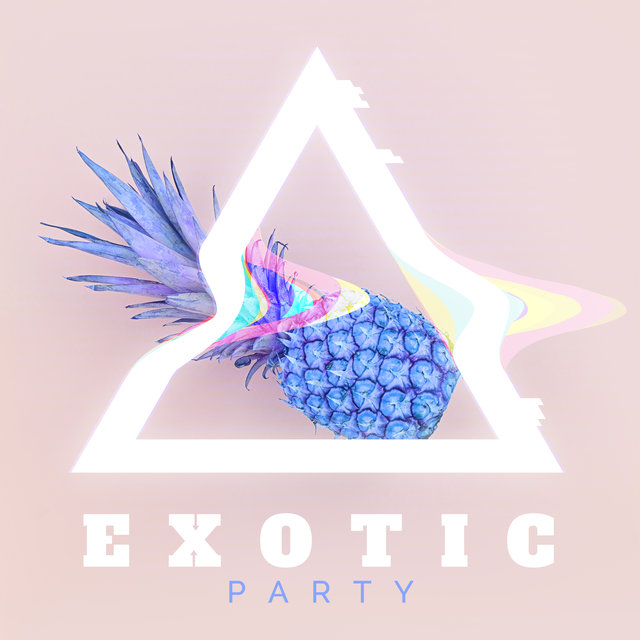 Exotic Party: Collection of 15 Amazing Chill Out Vibes Perfect for Unforgettable Party, Weekend Relax, Cocktails & Drinks, Night Music, Dance Music, Chill Lounge Music