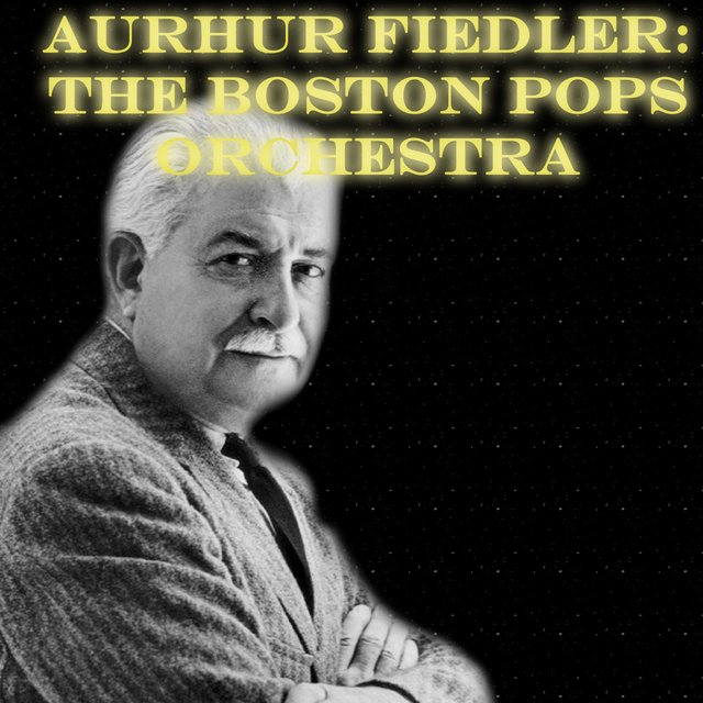 Arthur Fiedler: The Boston Pops Orchestra