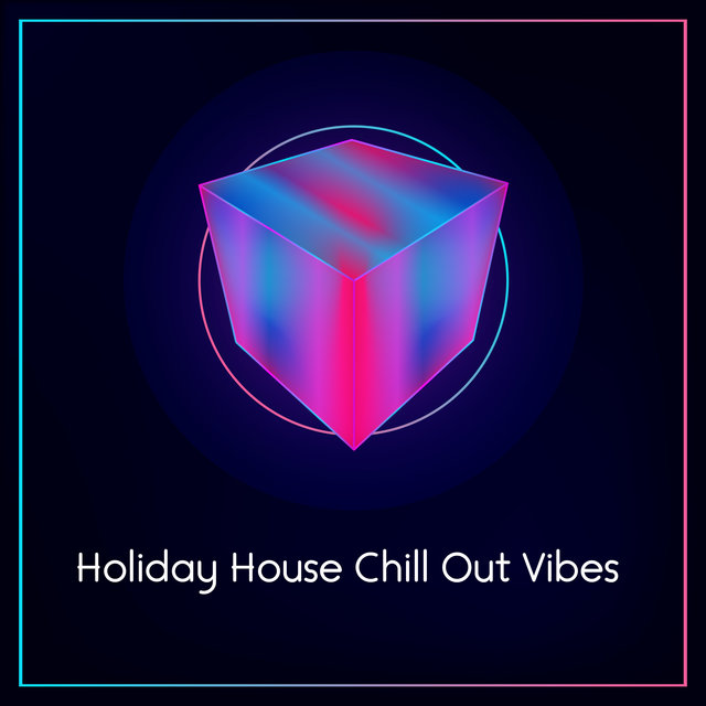 Holiday House Chill Out Vibes