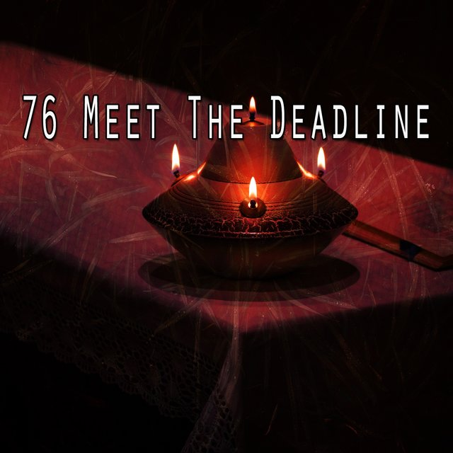 76 Meet the Deadline