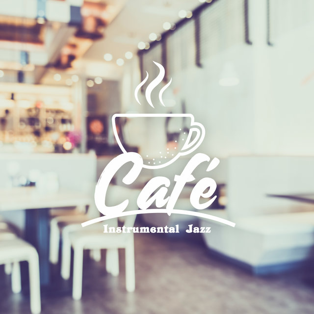 Café Instrumental Jazz: 15 Relaxing Jazz Arrangements to Relax while Drinking Coffee, Resting on the Couch or De-stressing after a Long Day Full of Duties