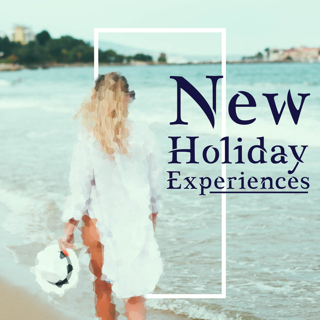 New Holiday Experiences - Chill Out 2020, Summertime, Relax, Chill, Holiday Beats for Rest