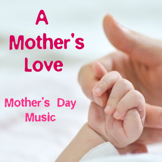 A Mother's Love Mother's Day Music