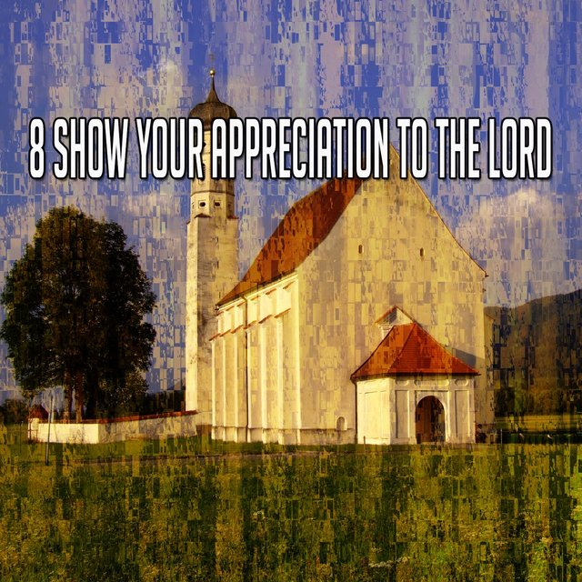 8 Show Your Appreciation to the Lord