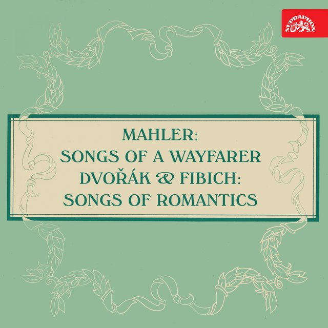 Mahler: Songs of a Wayfarer - Dvořák & Fibich: Songs of Romantics