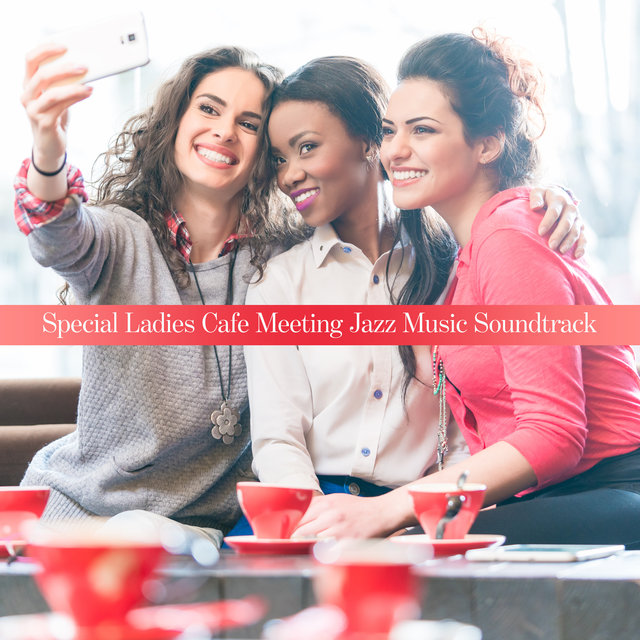 Special Ladies Cafe Meeting Jazz Music Soundtrack 2020