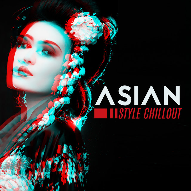 Asian Style Chillout - Eastern Inspiration, Relaxation, Ultimate Music