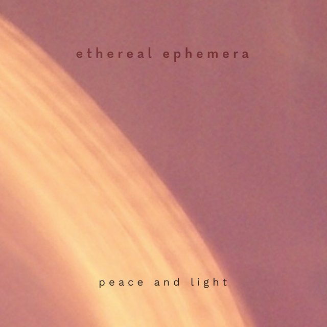 Peace and Light (Ethereal Ephemera)
