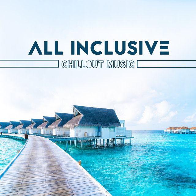 All Inclusive Chillout Music