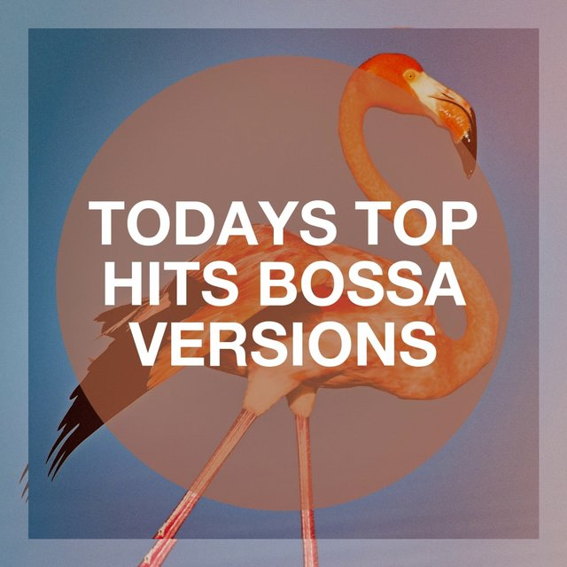 Todays Top Hits Bossa Versions