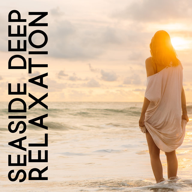 Seaside Deep Relaxation – Healing Water Songs for Body and Mind, Calm Down, Total Rest